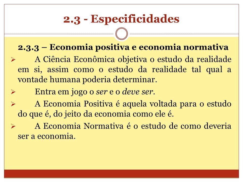 2.3 - Especificidades 2.3.3 – Economia positiva e economia normativa