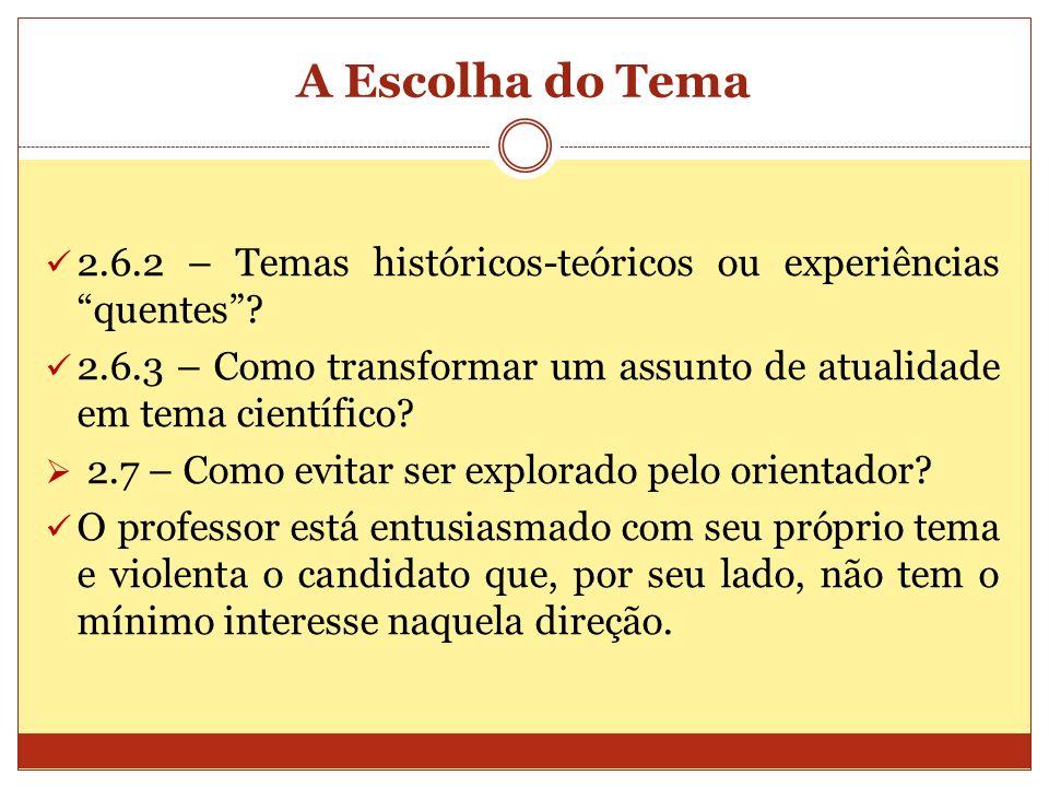 A Escolha do Tema 2.6.2 – Temas históricos-teóricos ou experiências quentes 2.6.3 – Como transformar um assunto de atualidade em tema científico