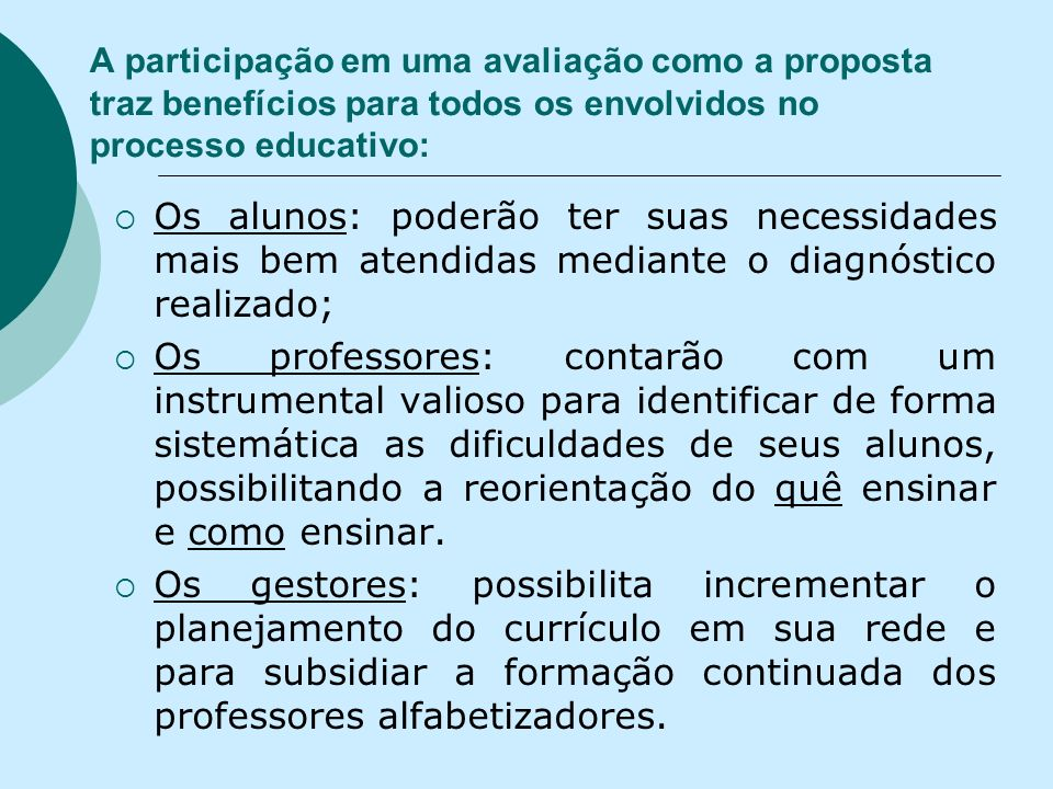A participação em uma avaliação como a proposta traz benefícios para todos os envolvidos no processo educativo: