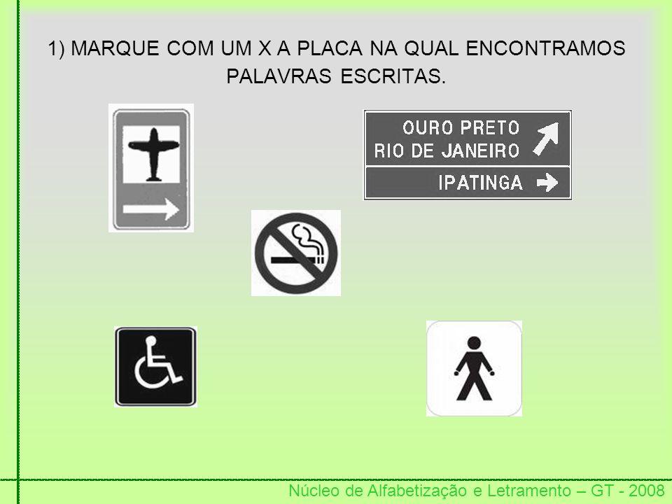 1) MARQUE COM UM X A PLACA NA QUAL ENCONTRAMOS PALAVRAS ESCRITAS.