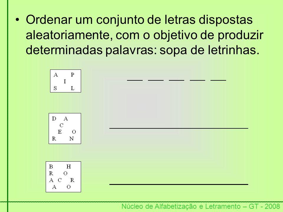 Ordenar um conjunto de letras dispostas aleatoriamente, com o objetivo de produzir determinadas palavras: sopa de letrinhas.