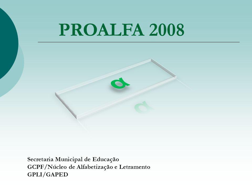 PROALFA 2008 Secretaria Municipal de Educação GCPF/Núcleo de Alfabetização e Letramento GPLI/GAPED