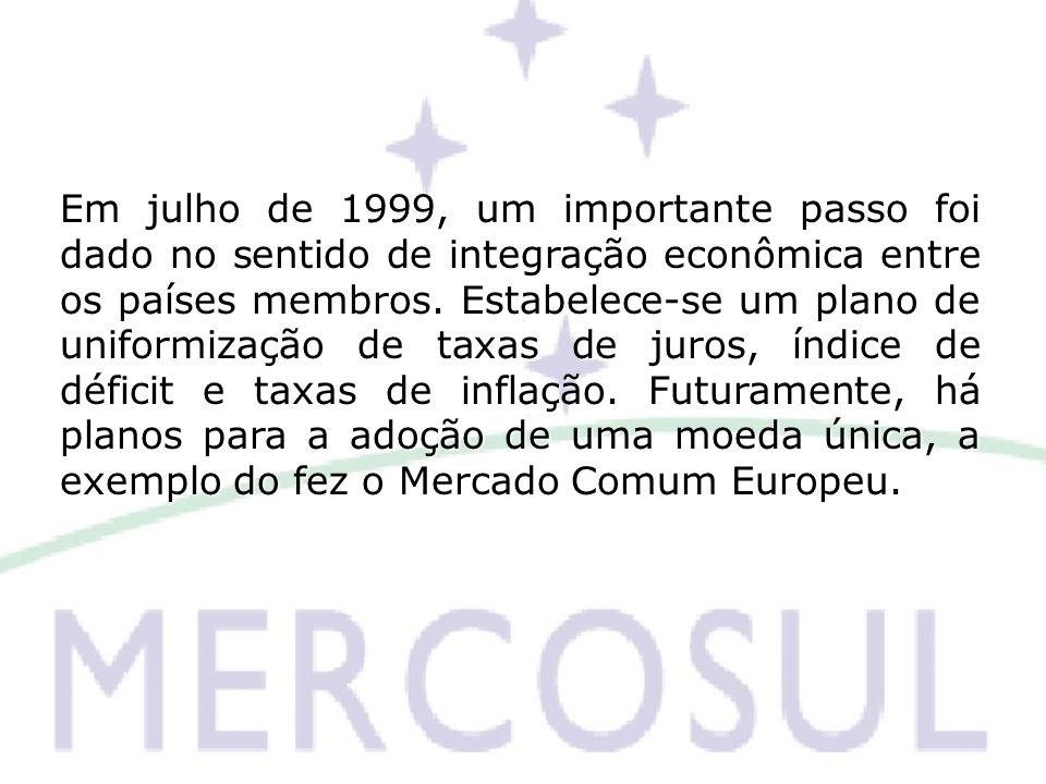 Em julho de 1999, um importante passo foi dado no sentido de integração econômica entre os países membros.