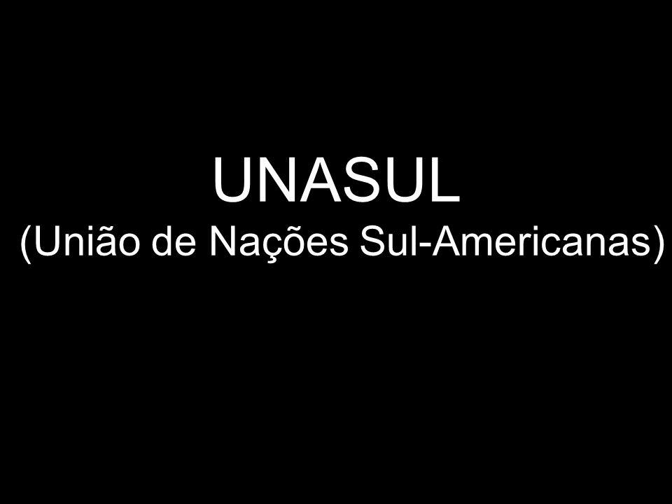 UNASUL (União de Nações Sul-Americanas)