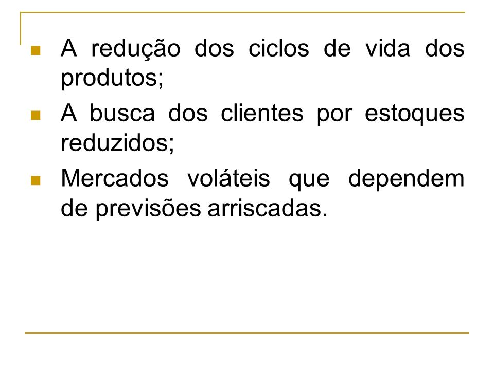 A redução dos ciclos de vida dos produtos;