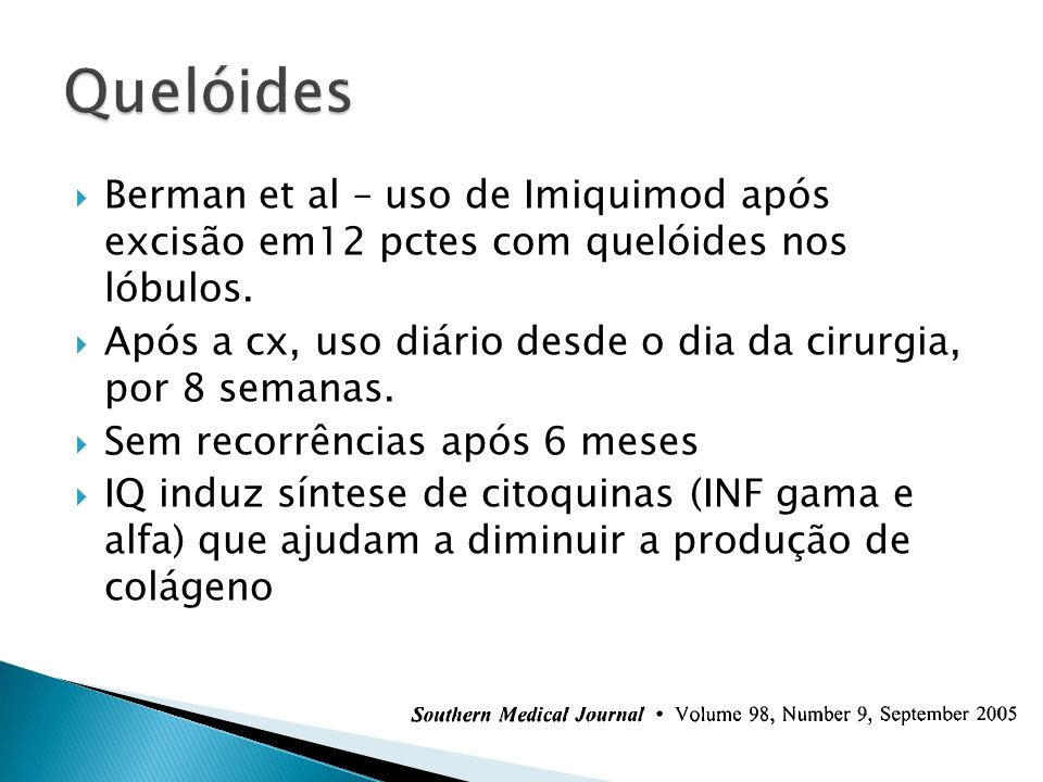 Quelóides Berman et al – uso de Imiquimod após excisão em12 pctes com quelóides nos lóbulos.
