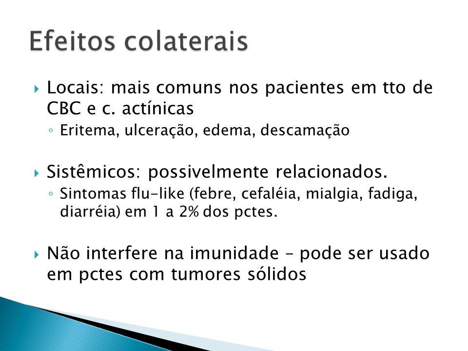 Efeitos colaterais Locais: mais comuns nos pacientes em tto de CBC e c. actínicas. Eritema, ulceração, edema, descamação.