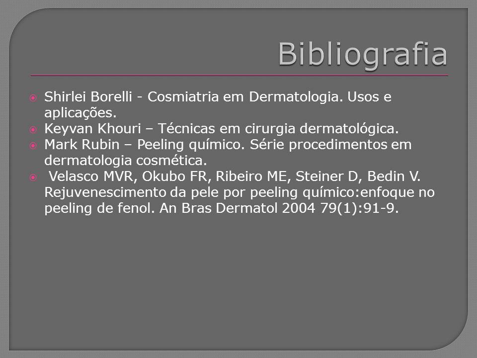 Bibliografia Shirlei Borelli - Cosmiatria em Dermatologia. Usos e aplicações. Keyvan Khouri – Técnicas em cirurgia dermatológica.