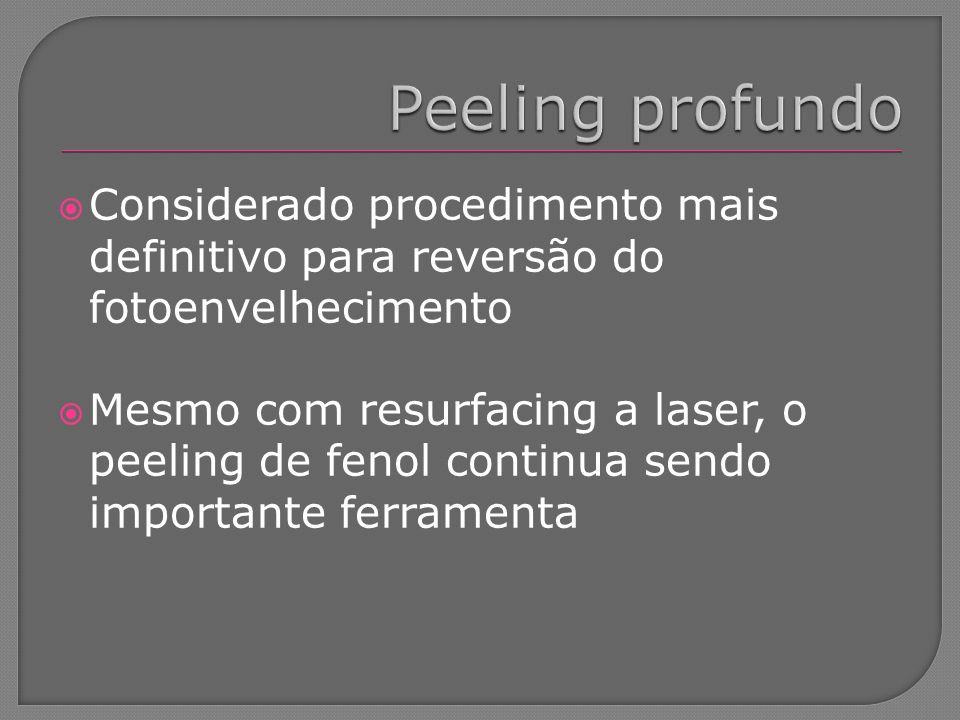 Peeling profundo Considerado procedimento mais definitivo para reversão do fotoenvelhecimento.