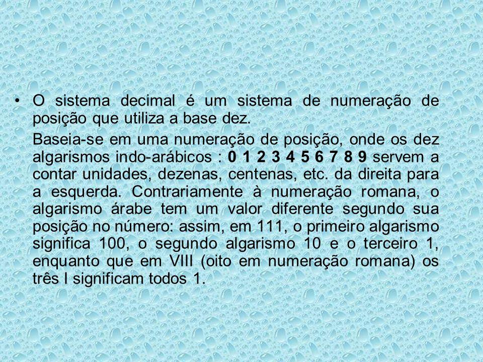 O sistema decimal é um sistema de numeração de posição que utiliza a base dez.