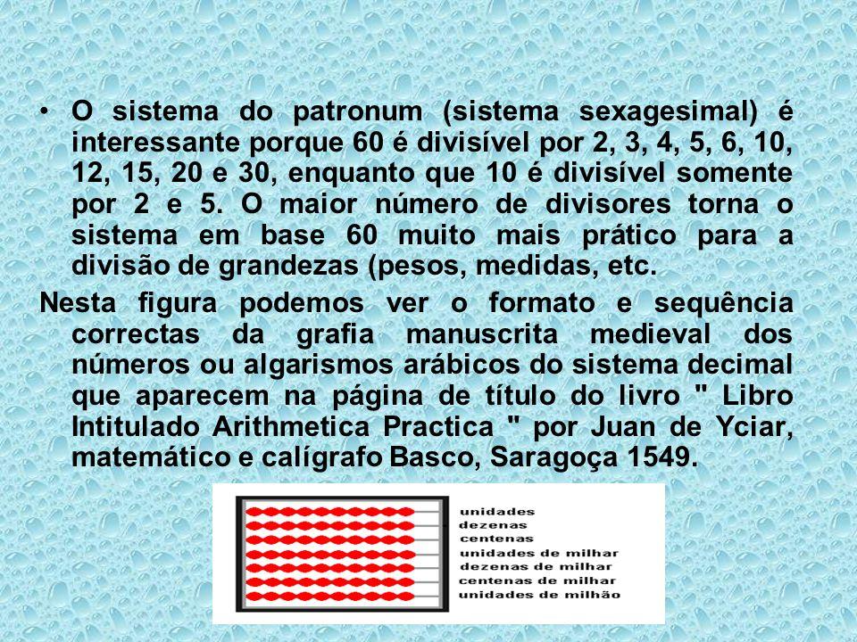 O sistema do patronum (sistema sexagesimal) é interessante porque 60 é divisível por 2, 3, 4, 5, 6, 10, 12, 15, 20 e 30, enquanto que 10 é divisível somente por 2 e 5. O maior número de divisores torna o sistema em base 60 muito mais prático para a divisão de grandezas (pesos, medidas, etc.