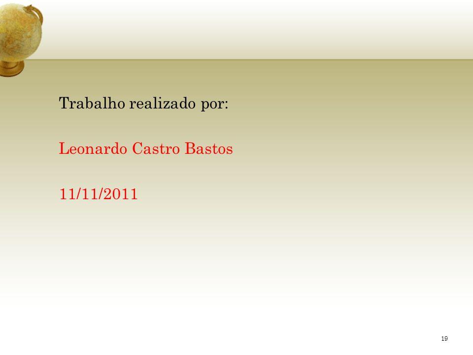 Trabalho realizado por: Leonardo Castro Bastos 11/11/2011