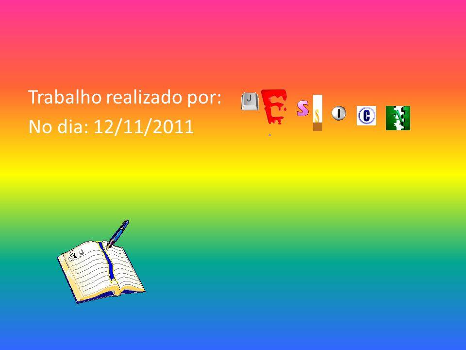 Trabalho realizado por: No dia: 12/11/2011