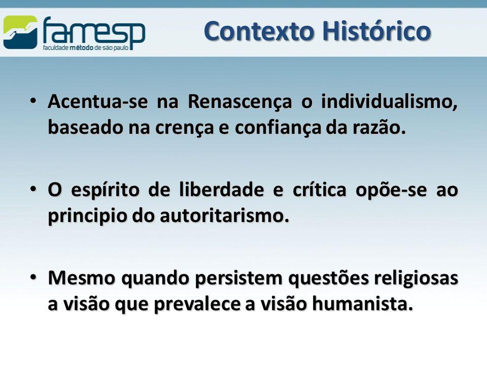 Contexto Histórico Acentua-se na Renascença o individualismo, baseado na crença e confiança da razão.