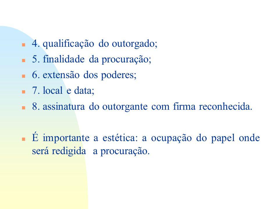 4. qualificação do outorgado; 5. finalidade da procuração;