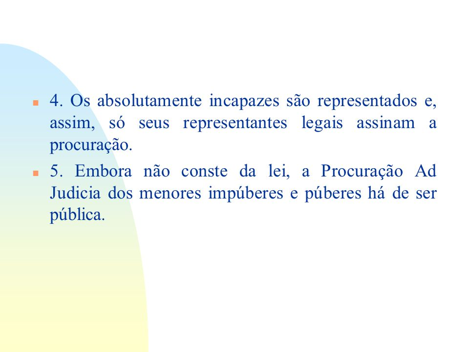 14/06/10 4. Os absolutamente incapazes são representados e, assim, só seus representantes legais assinam a procuração.