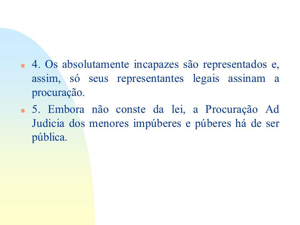 14/06/104. Os absolutamente incapazes são representados e, assim, só seus representantes legais assinam a procuração.