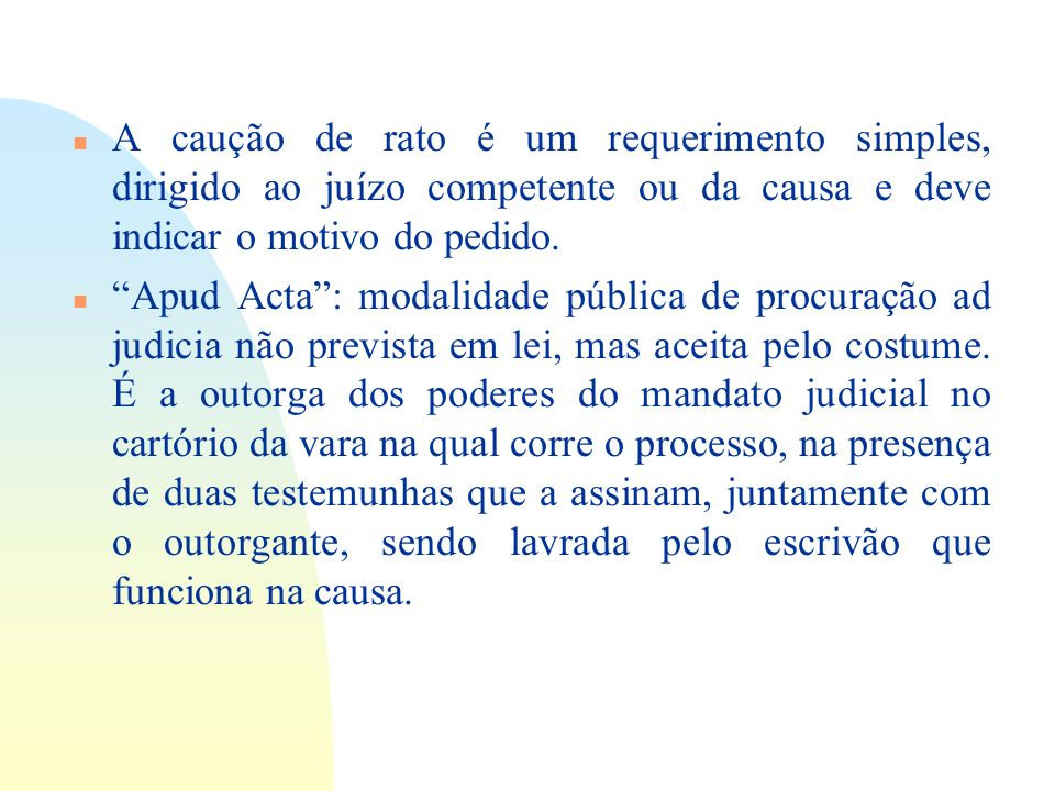 14/06/10 A caução de rato é um requerimento simples, dirigido ao juízo competente ou da causa e deve indicar o motivo do pedido.