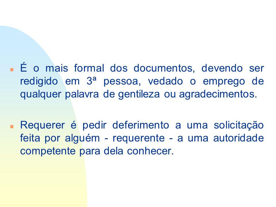 14/06/10É o mais formal dos documentos, devendo ser redigido em 3ª pessoa, vedado o emprego de qualquer palavra de gentileza ou agradecimentos.