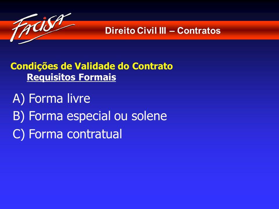 B) Forma especial ou solene C) Forma contratual