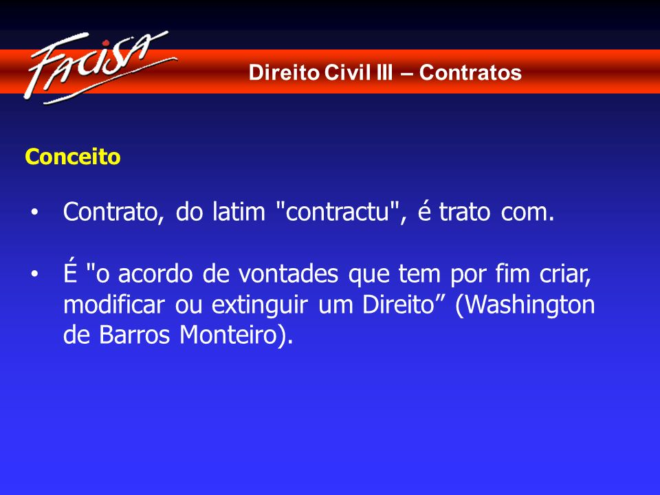 Contrato, do latim contractu , é trato com.