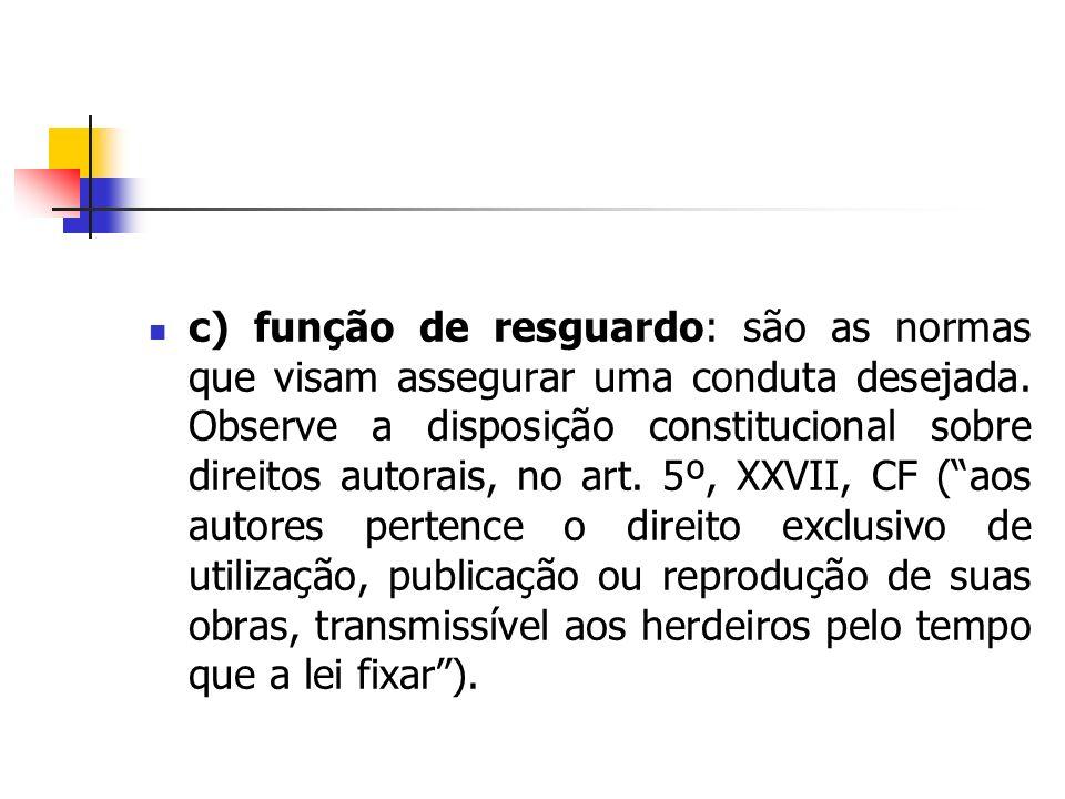 c) função de resguardo: são as normas que visam assegurar uma conduta desejada.