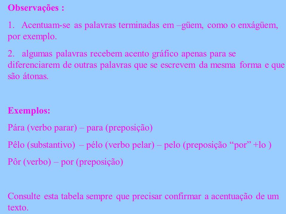 Observações : 1. Acentuam-se as palavras terminadas em –güem, como o enxágüem, por exemplo.