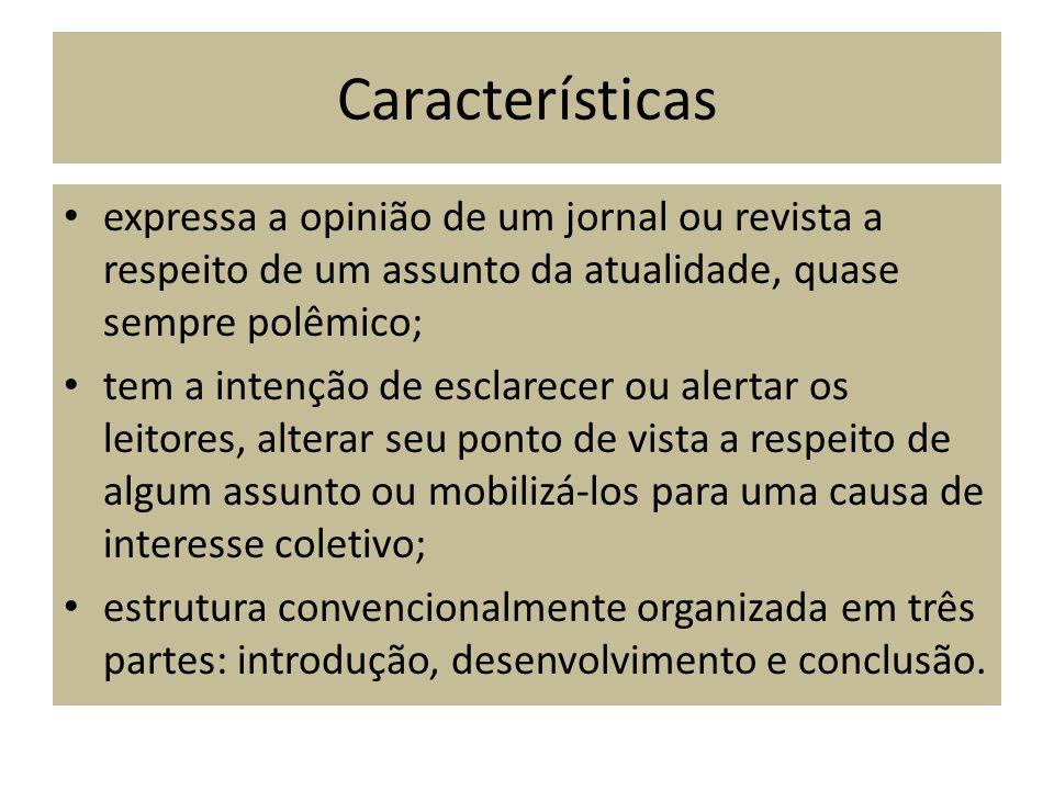 Características expressa a opinião de um jornal ou revista a respeito de um assunto da atualidade, quase sempre polêmico;