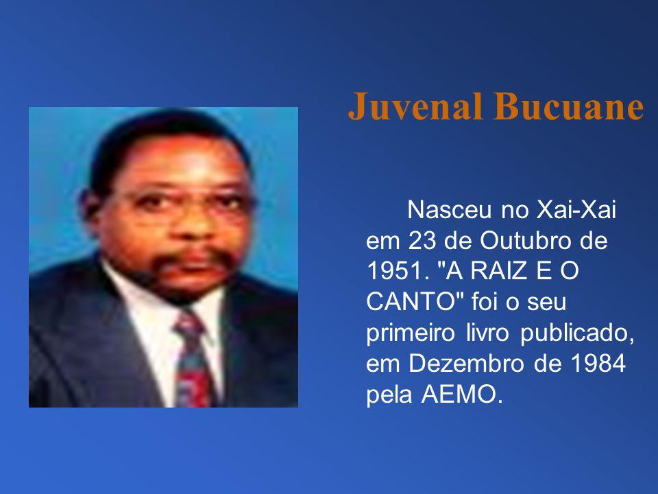 Juvenal BucuaneNasceu no Xai-Xai em 23 de Outubro de 1951.