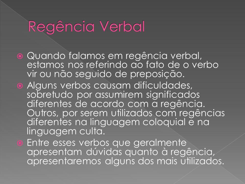 Regência Verbal Quando falamos em regência verbal, estamos nos referindo ao fato de o verbo vir ou não seguido de preposição.