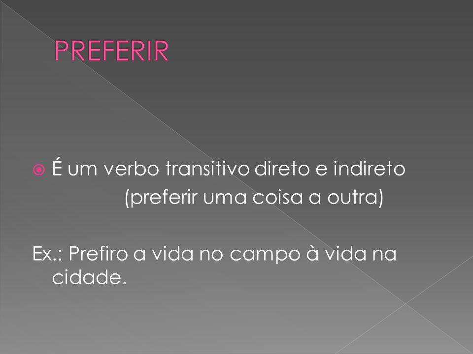 PREFERIR É um verbo transitivo direto e indireto