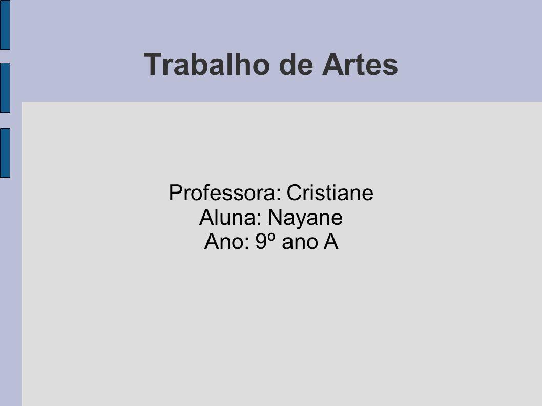 Professora: Cristiane Aluna: Nayane Ano: 9º ano A