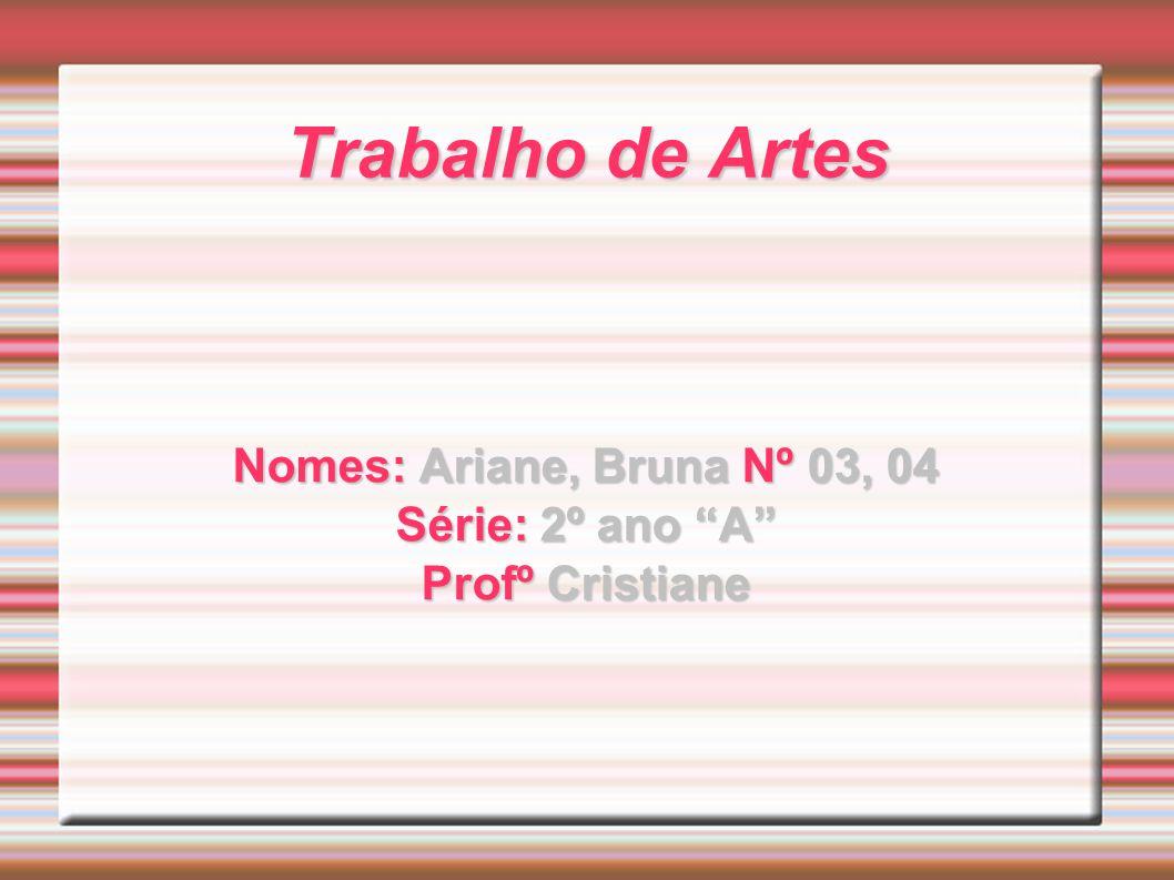 Nomes: Ariane, Bruna Nº 03, 04 Série: 2º ano A Profº Cristiane