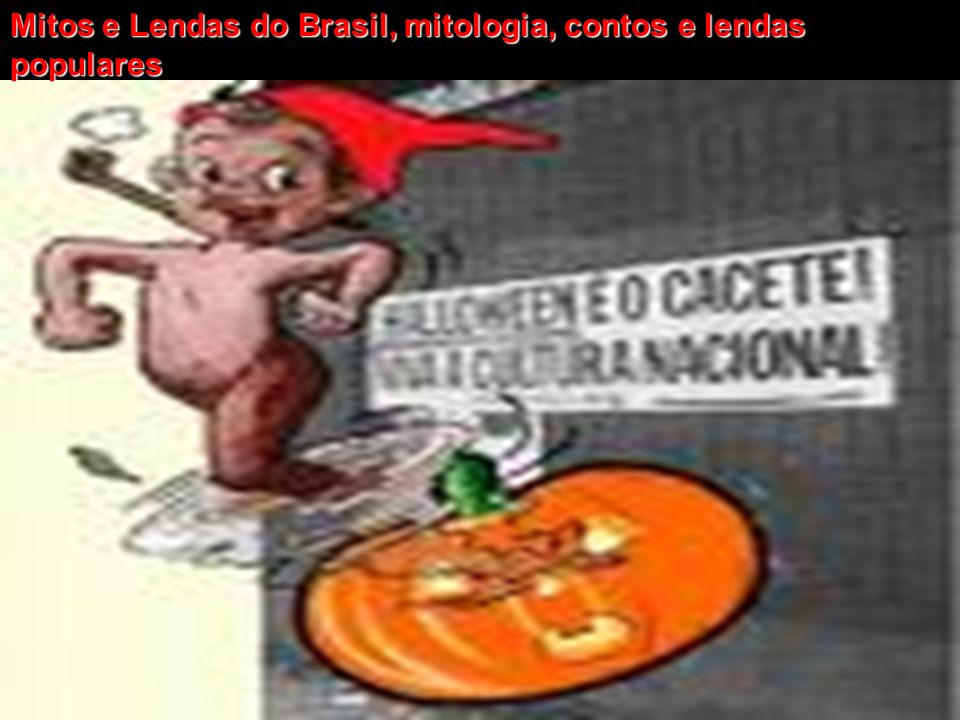 Mitos e Lendas do Brasil, mitologia, contos e lendas populares