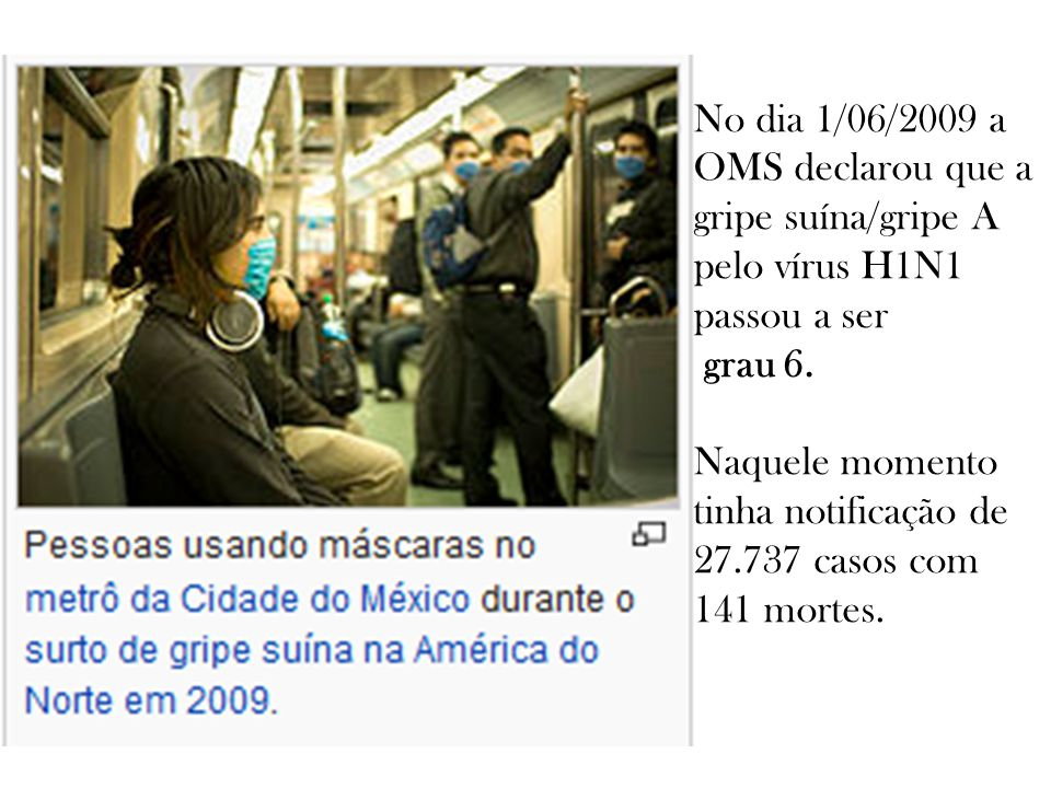 No dia 1/06/2009 a OMS declarou que a gripe suína/gripe A pelo vírus H1N1 passou a ser