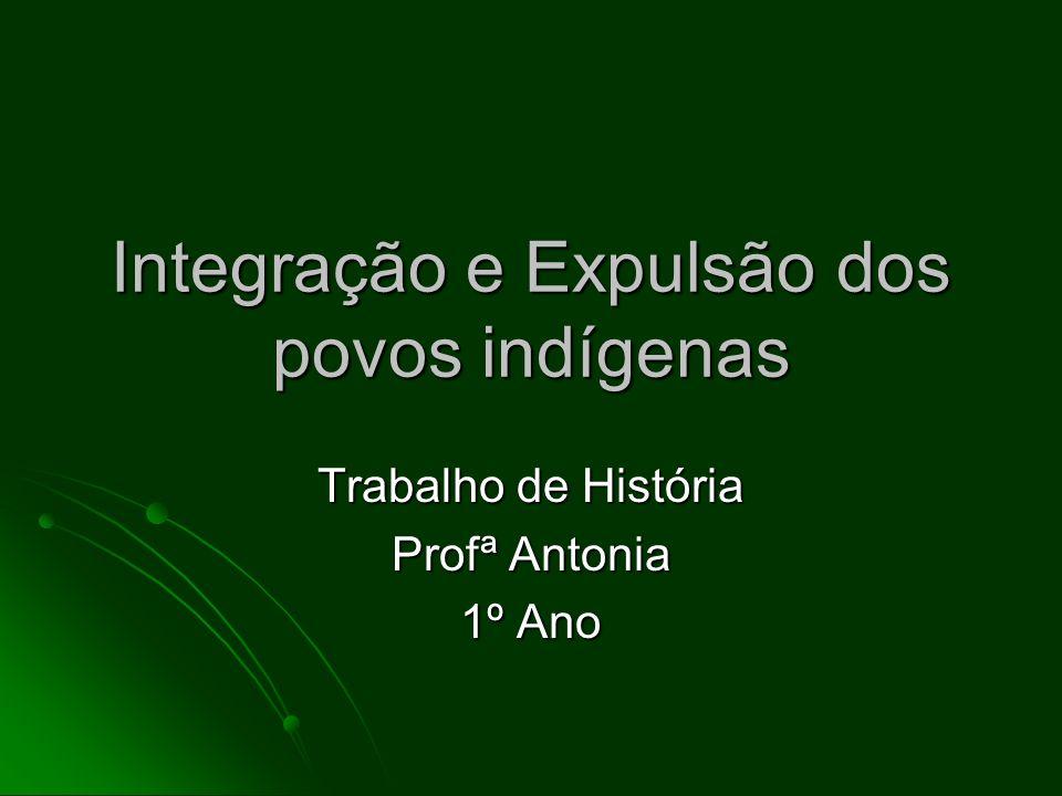 Integração e Expulsão dos povos indígenas