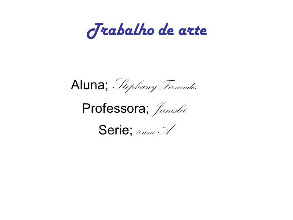 Aluna; Stephany Fernandes Professora; Janislei Serie; 8 ano A