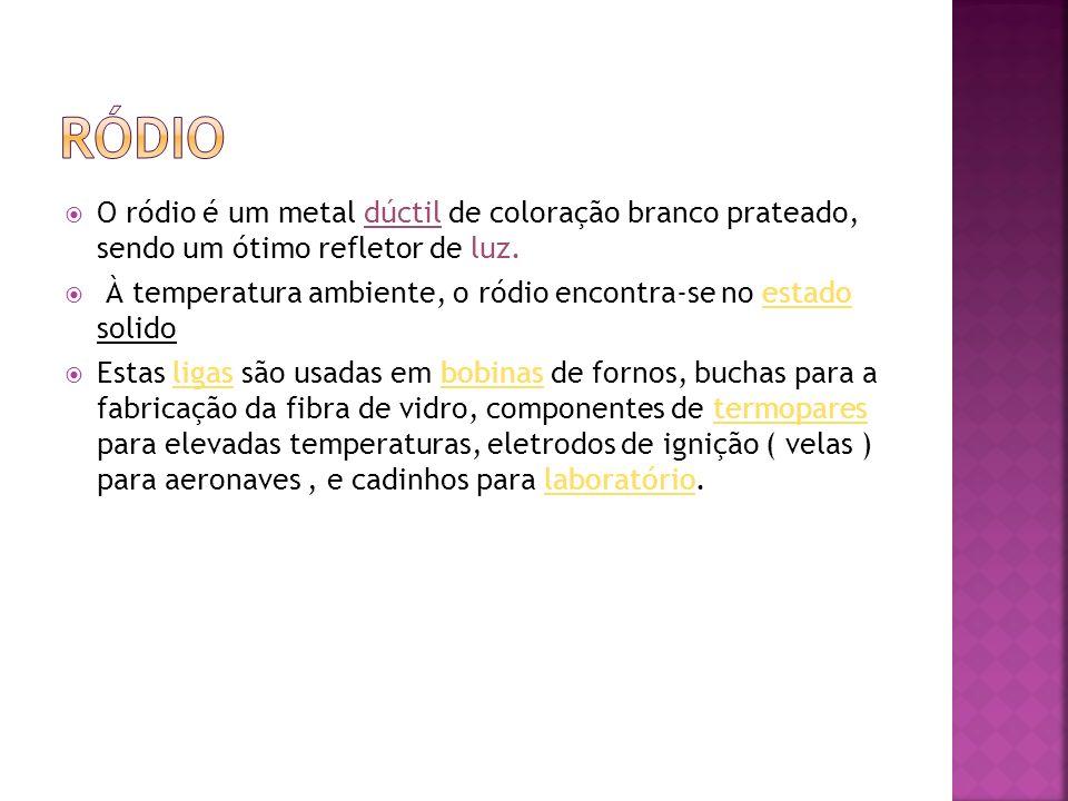 ródio O ródio é um metal dúctil de coloração branco prateado, sendo um ótimo refletor de luz.