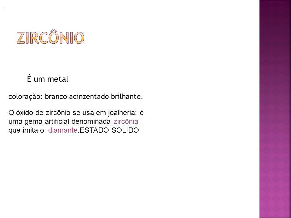 zircônio É um metal coloração: branco acinzentado brilhante.