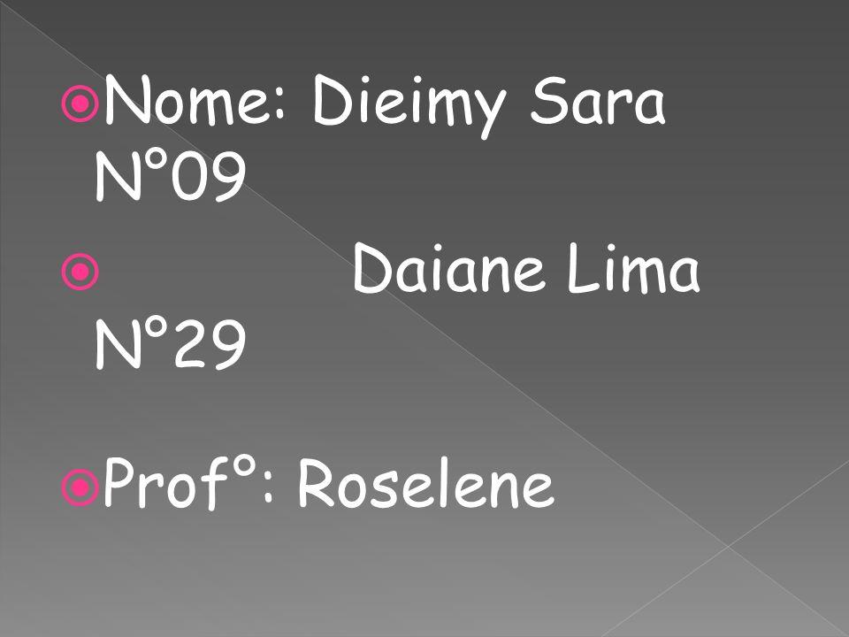 Nome: Dieimy Sara N°09 Daiane Lima N°29 Prof°: Roselene