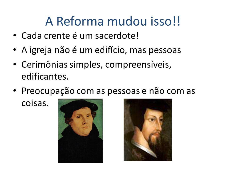 A Reforma mudou isso!! Cada crente é um sacerdote!