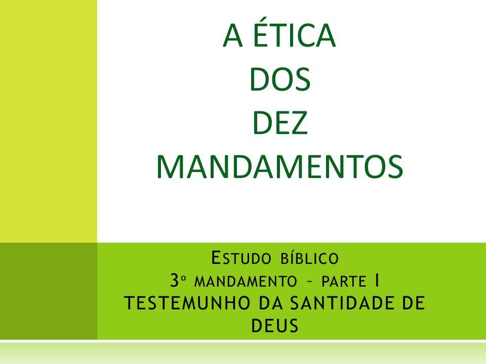 Estudo bíblico 3º mandamento – parte I TESTEMUNHO DA SANTIDADE DE DEUS