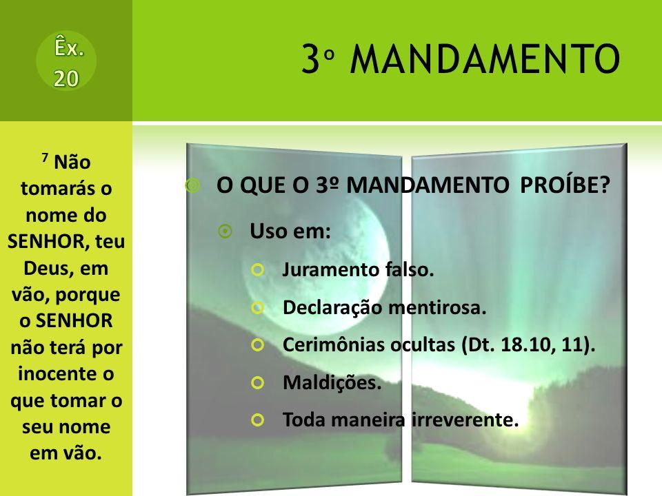 3º MANDAMENTO Êx. 20 O QUE O 3º MANDAMENTO PROÍBE Uso em: