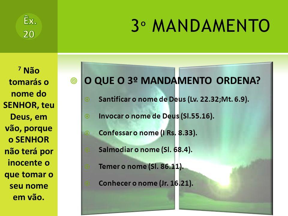 3º MANDAMENTO Êx. 20 O QUE O 3º MANDAMENTO ORDENA