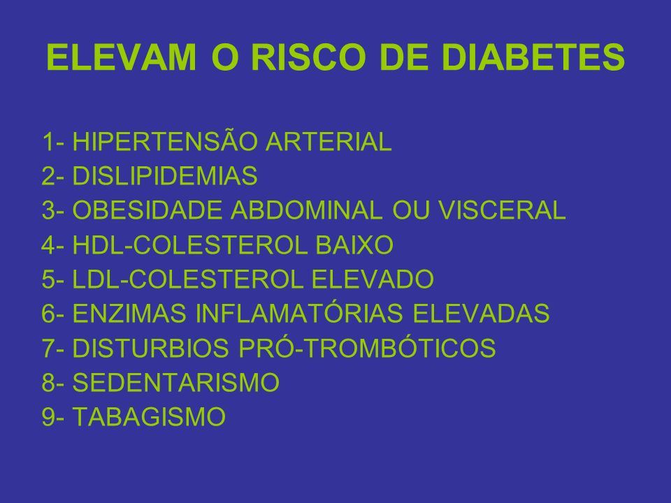 ELEVAM O RISCO DE DIABETES