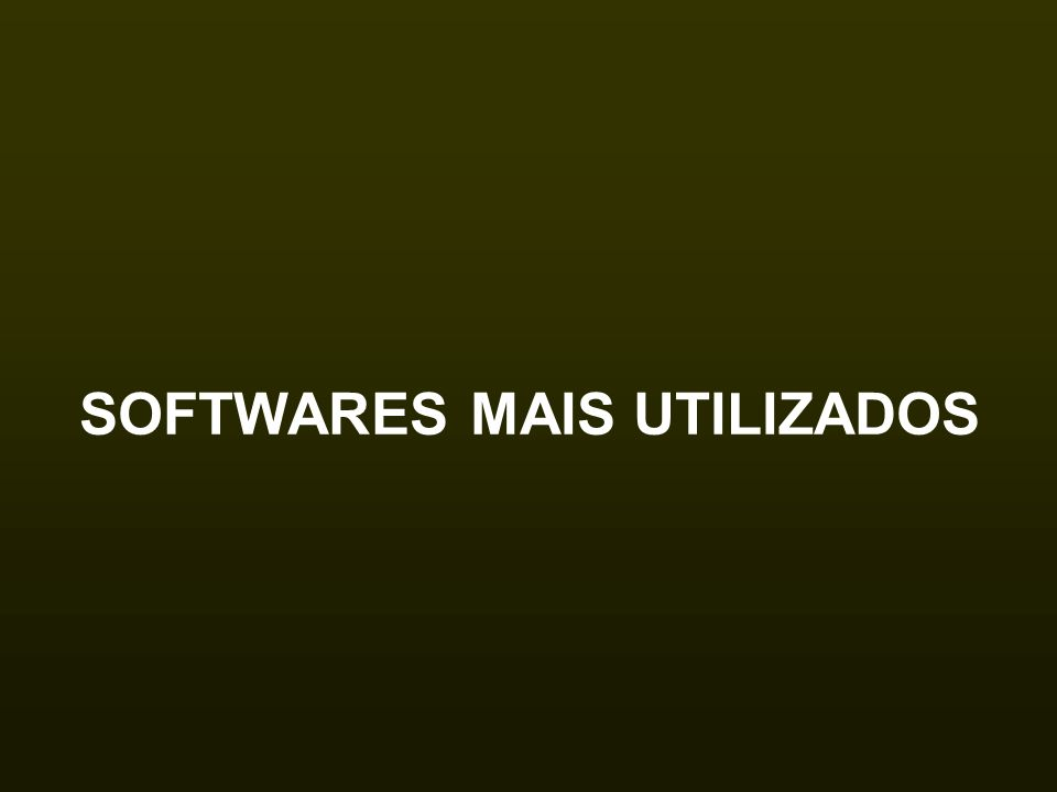 SOFTWARES MAIS UTILIZADOS