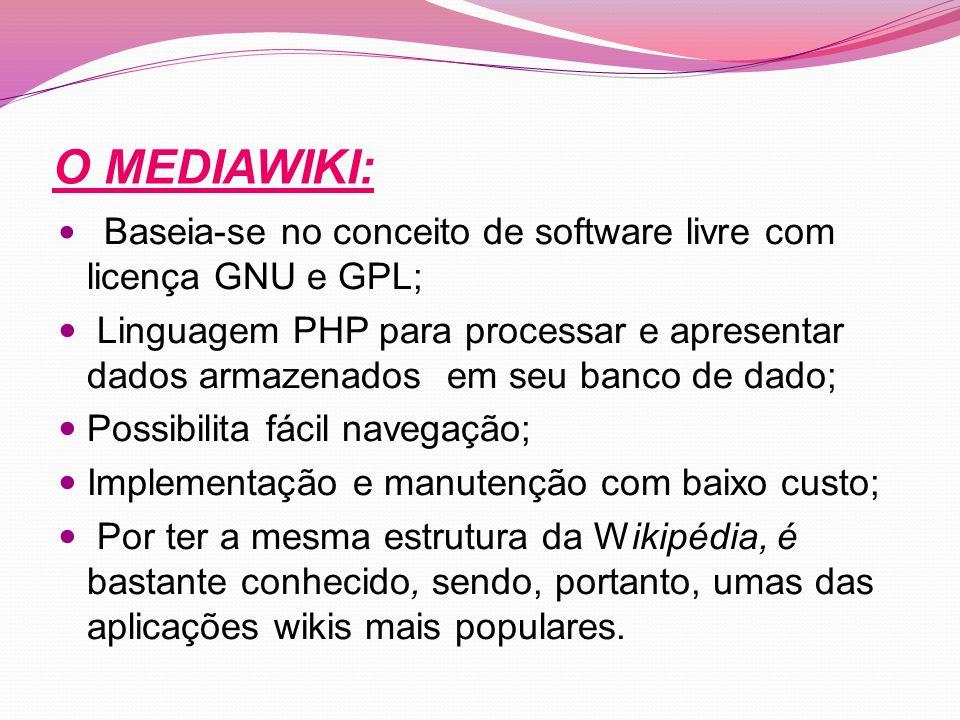 O MEDIAWIKI: Baseia-se no conceito de software livre com licença GNU e GPL;