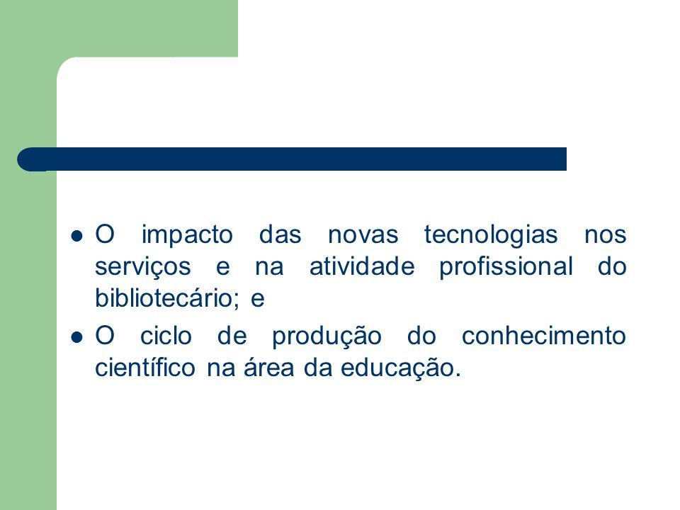 O impacto das novas tecnologias nos serviços e na atividade profissional do bibliotecário; e