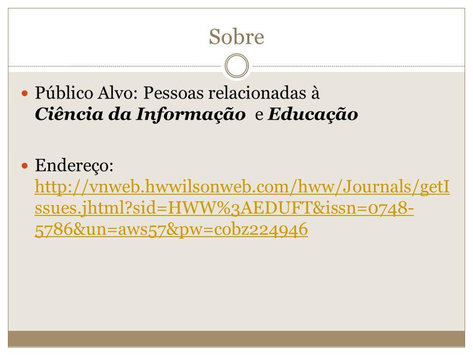 Sobre Público Alvo: Pessoas relacionadas à Ciência da Informação e Educação.