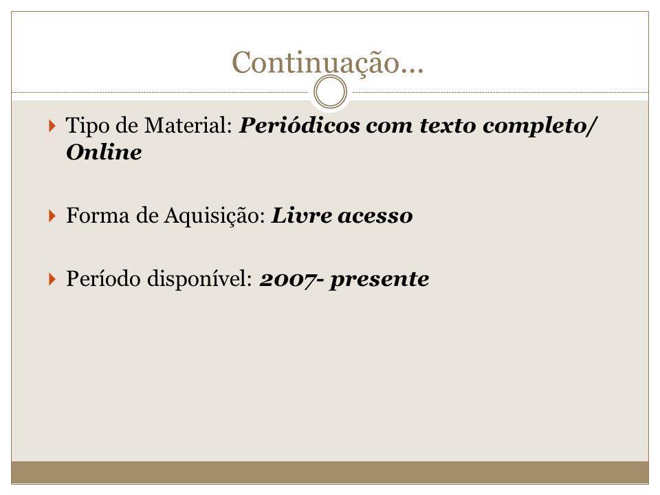 Continuação... Tipo de Material: Periódicos com texto completo/ Online